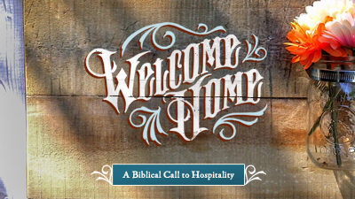 Welcome Home: A Biblical Call to Hospitality
