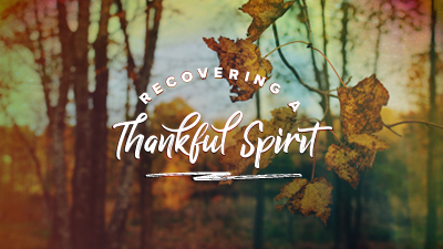 Recovering a Thankful Spirit