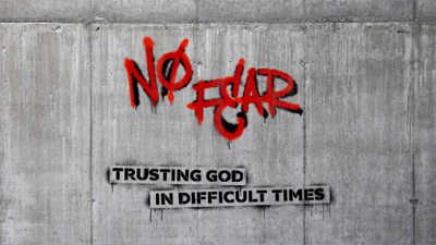 NO FEAR | Trusting God in Difficult Times