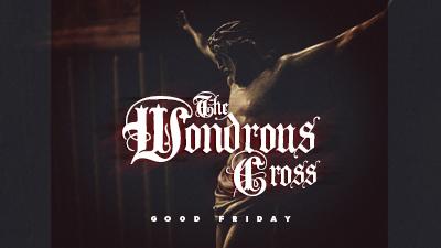 The Wondrous Cross | Good Friday 2020