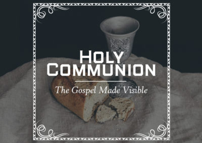Holy Communion: The Gospel Made Visible