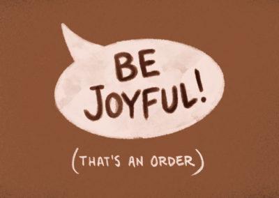 Be Joyful! (That's an order.)