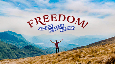 Freedom: Finding Wholeness in Christ